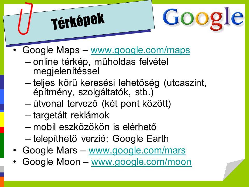 Térképek Google Maps – www.google.com/mapswww.google.com/maps –online térkép, műholdas felvétel megjelenítéssel –teljes körű keresési lehetőség (utcas