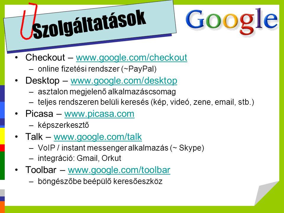 Szolgáltatások Checkout – www.google.com/checkoutwww.google.com/checkout –online fizetési rendszer (~PayPal) Desktop – www.google.com/desktopwww.googl