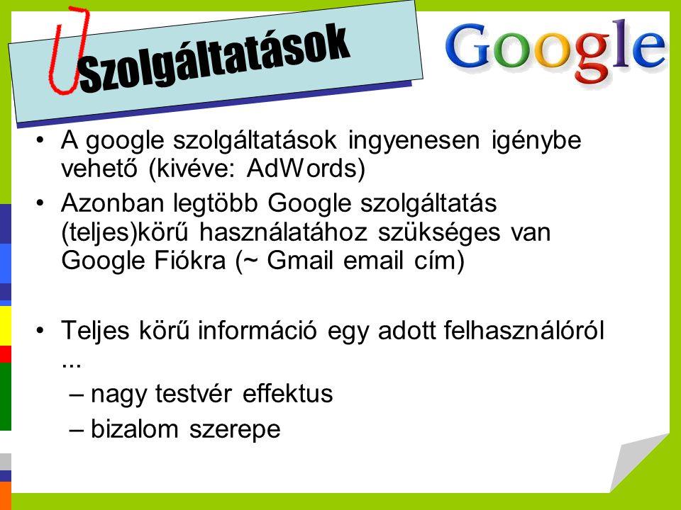 Szolgáltatások A google szolgáltatások ingyenesen igénybe vehető (kivéve: AdWords) Azonban legtöbb Google szolgáltatás (teljes)körű használatához szük