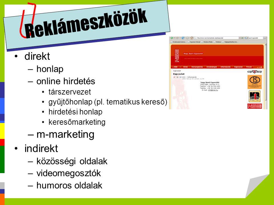 Reklámeszközök direkt –honlap –online hirdetés társzervezet gyűjtőhonlap (pl. tematikus kereső) hirdetési honlap keresőmarketing –m-marketing indirekt