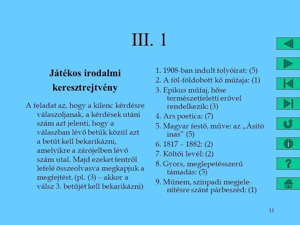 11 III. 1 Játékos irodalmi keresztrejtvény A feladat az, hogy a kilenc kérdésre válaszoljanak, a kérdések utáni szám azt jelenti, hogy a válaszban lév