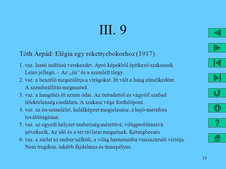 """19 III. 9 Tóth Árpád: Elégia egy rekettyebokorhoz (1917) 1. vsz. lassú indítású verskezdet. Apró képekből építkező szakaszok. Leíró jellegű. – Az """"én"""""""