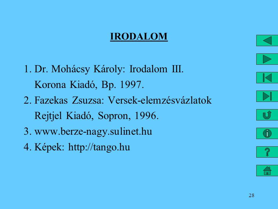28 IRODALOM 1. Dr. Mohácsy Károly: Irodalom III. Korona Kiadó, Bp. 1997. 2. Fazekas Zsuzsa: Versek-elemzésvázlatok Rejtjel Kiadó, Sopron, 1996. 3. www