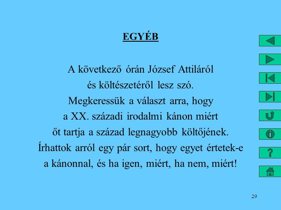29 EGYÉB A következő órán József Attiláról és költészetéről lesz szó. Megkeressük a választ arra, hogy a XX. századi irodalmi kánon miért őt tartja a