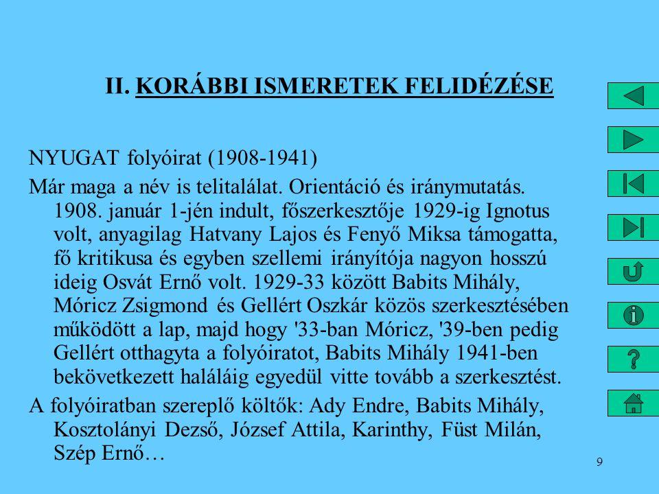 9 II.KORÁBBI ISMERETEK FELIDÉZÉSE NYUGAT folyóirat (1908-1941) Már maga a név is telitalálat.