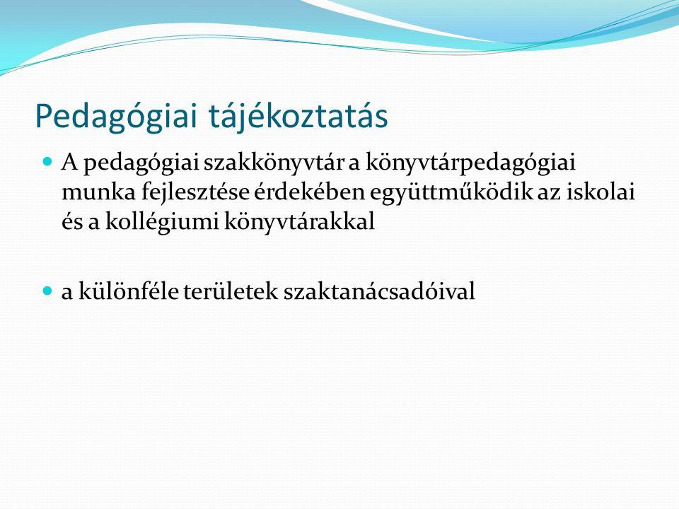 Pedagógiai tájékoztatás A pedagógiai szakkönyvtár a könyvtárpedagógiai munka fejlesztése érdekében együttműködik az iskolai és a kollégiumi könyvtárak