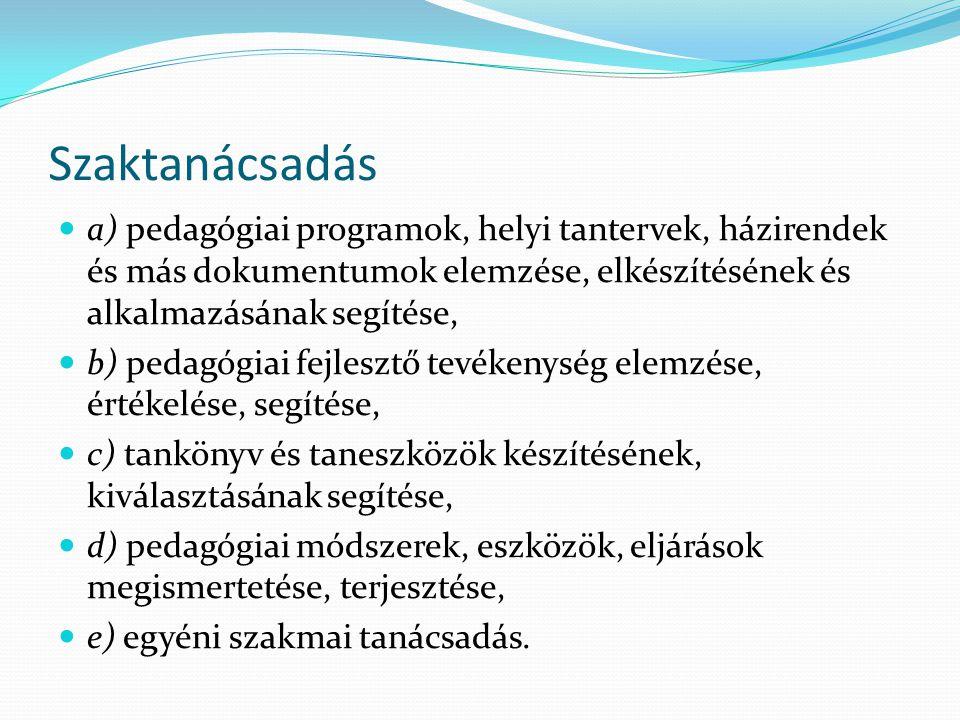 Szaktanácsadás a) pedagógiai programok, helyi tantervek, házirendek és más dokumentumok elemzése, elkészítésének és alkalmazásának segítése, b) pedagó