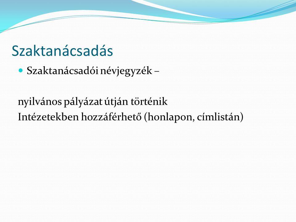 Szaktanácsadás Szaktanácsadói névjegyzék – nyilvános pályázat útján történik Intézetekben hozzáférhető (honlapon, címlistán)