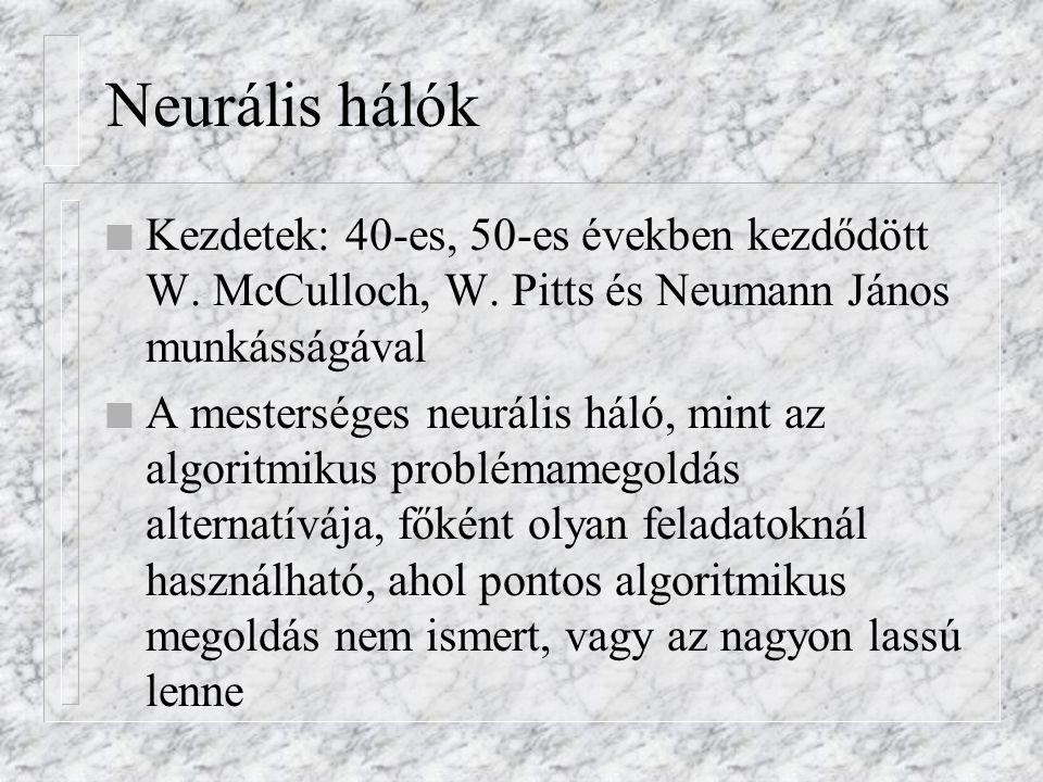 Neurális hálók n Kezdetek: 40-es, 50-es években kezdődött W. McCulloch, W. Pitts és Neumann János munkásságával n A mesterséges neurális háló, mint az