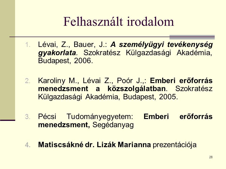 28 Felhasznált irodalom 1.Lévai, Z., Bauer, J.: A személyügyi tevékenység gyakorlata.