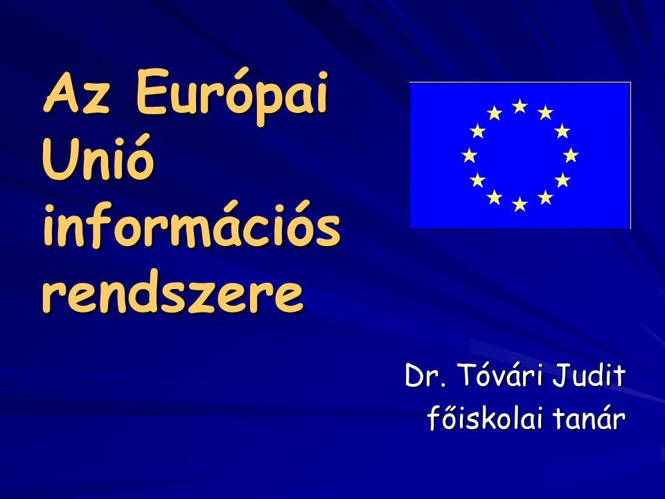 Az Európai Unió információs rendszere Dr. Tóvári Judit főiskolai tanár