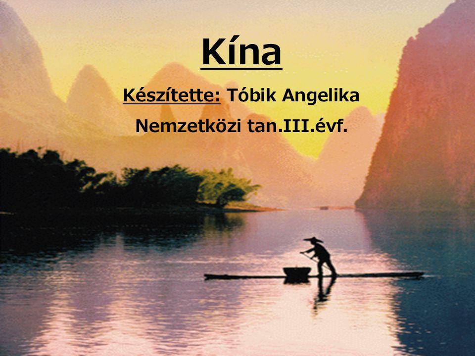 Kína Készítette: Tóbik Angelika Nemzetközi tan.III.évf.