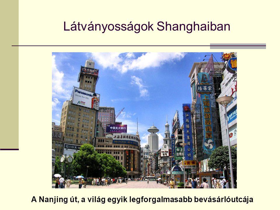A Nanjing út, a világ egyik legforgalmasabb bevásárlóutcája Látványosságok Shanghaiban