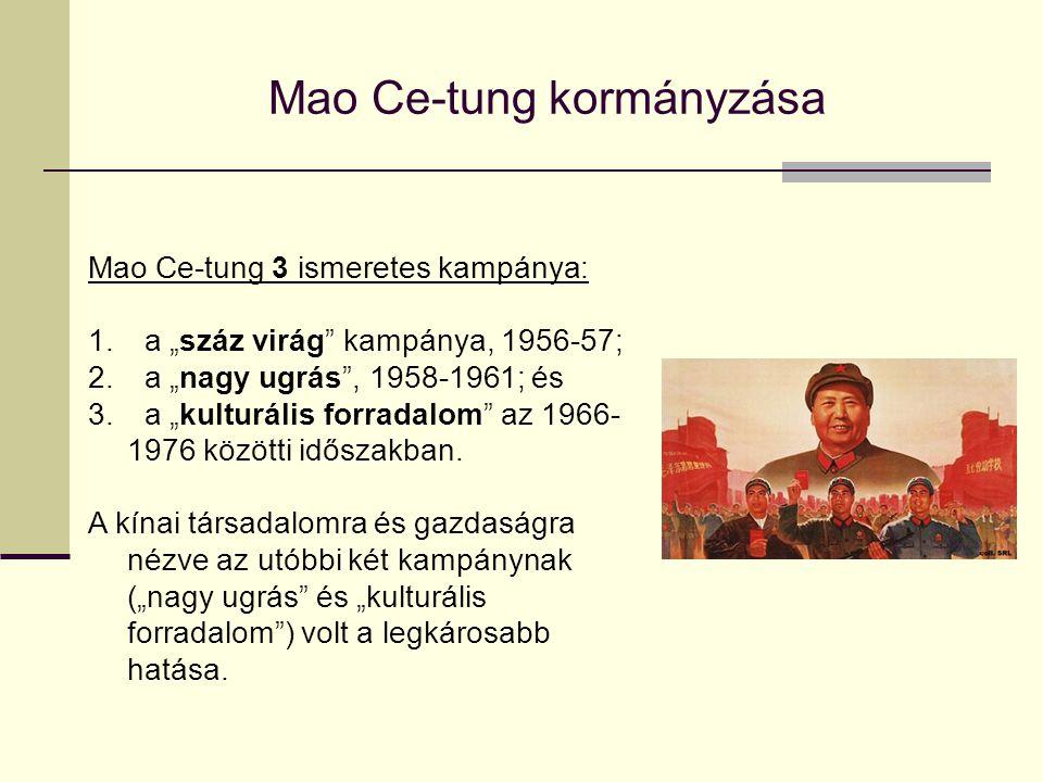 """Mao Ce-tung kormányzása Mao Ce-tung 3 ismeretes kampánya: 1. a """"száz virág"""" kampánya, 1956-57; 2. a """"nagy ugrás"""", 1958-1961; és 3. a """"kulturális forra"""