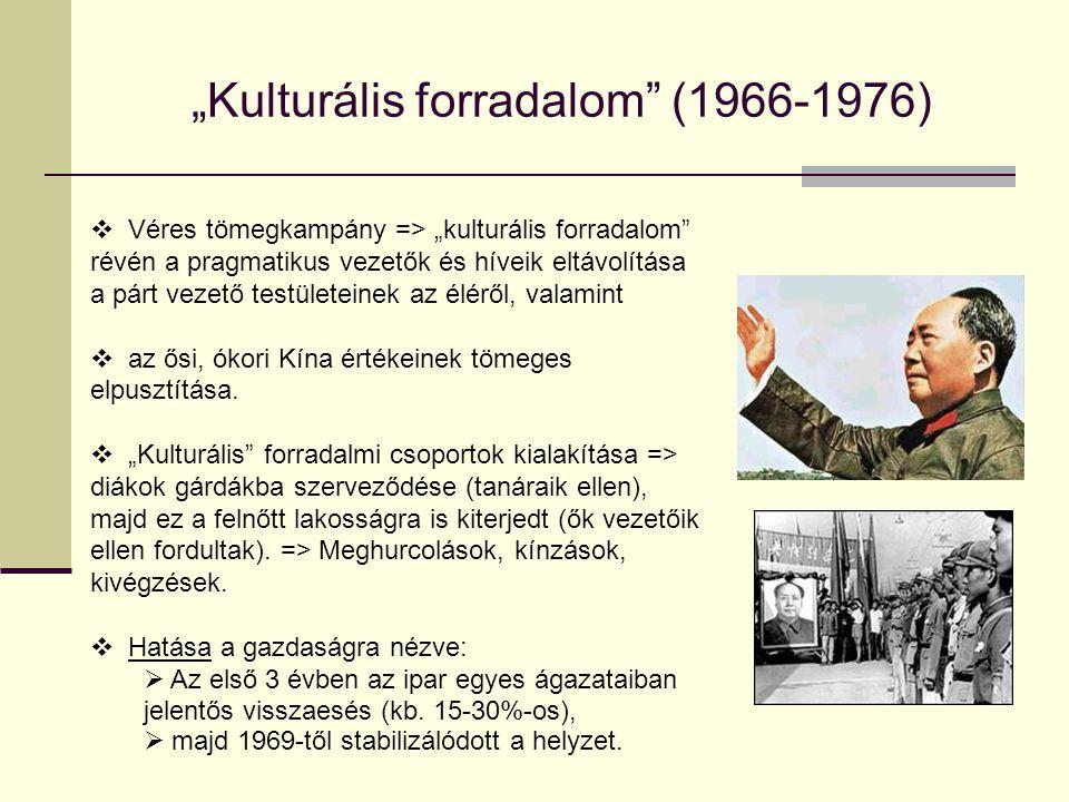 """""""Kulturális forradalom"""" (1966-1976)  Véres tömegkampány => """"kulturális forradalom"""" révén a pragmatikus vezetők és híveik eltávolítása a párt vezető t"""