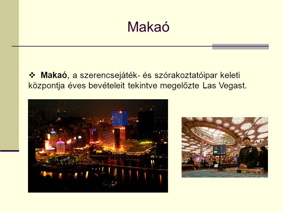  Makaó, a szerencsejáték- és szórakoztatóipar keleti központja éves bevételeit tekintve megelőzte Las Vegast. Makaó