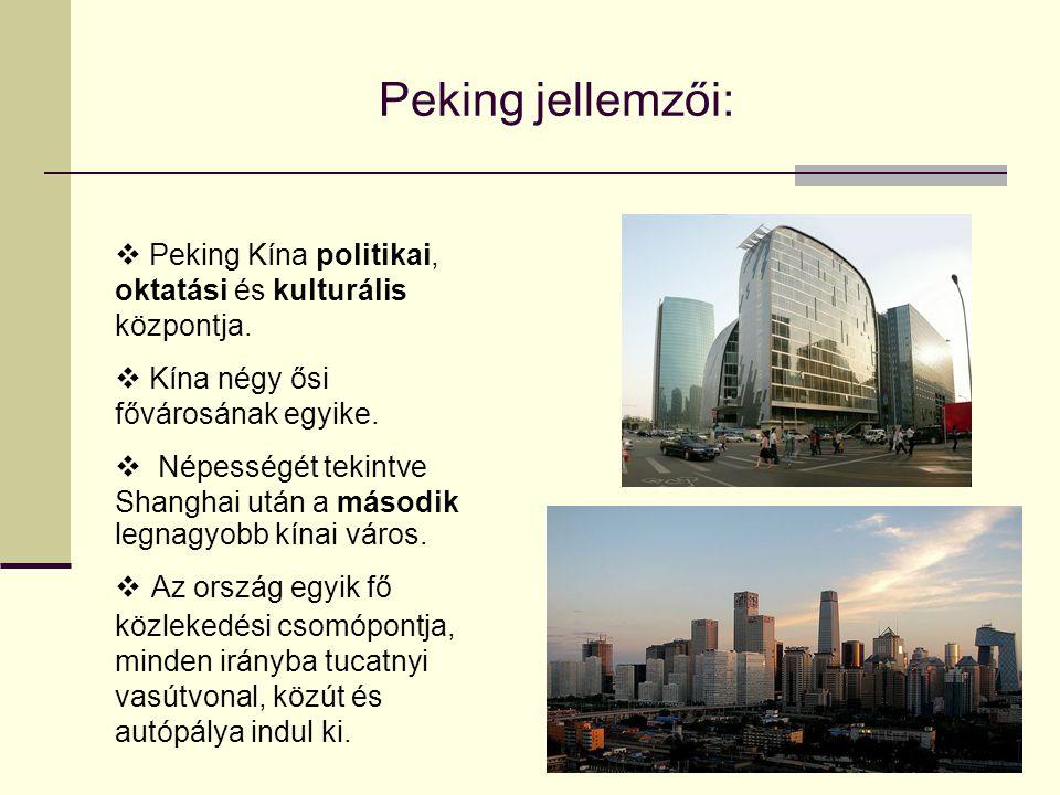 Peking jellemzői:  Peking Kína politikai, oktatási és kulturális központja.  Kína négy ősi fővárosának egyike.  Népességét tekintve Shanghai után a