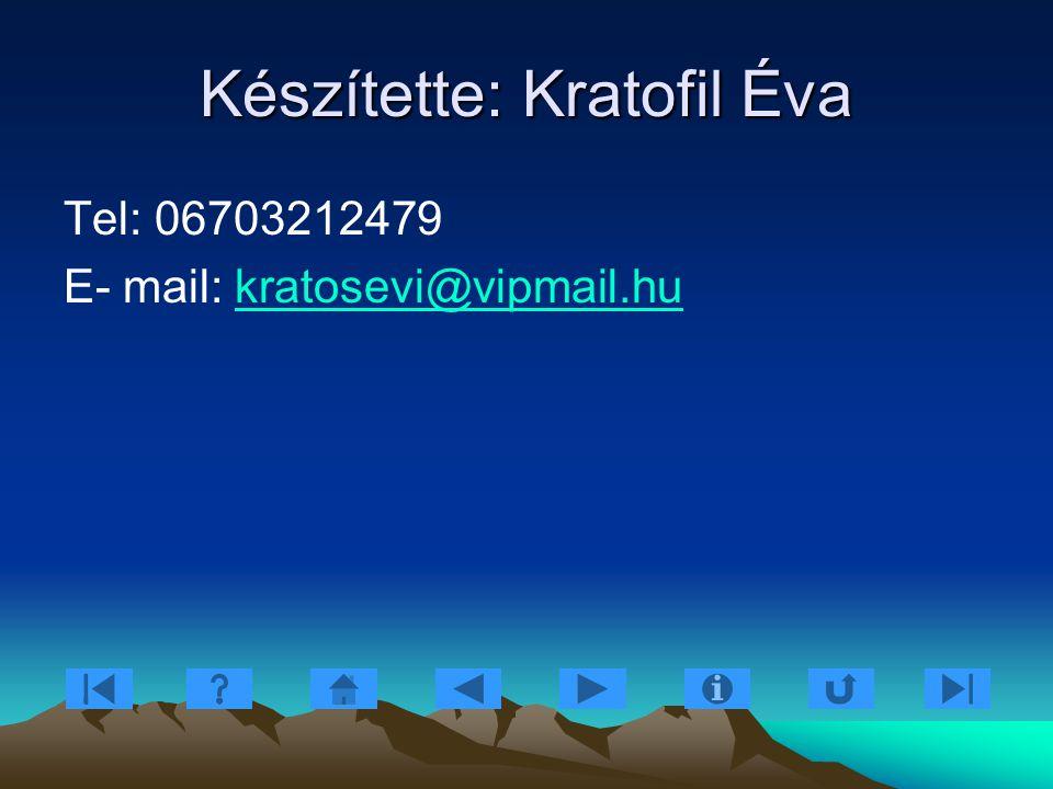 Készítette: Kratofil Éva Tel: 06703212479 E- mail: kratosevi@vipmail.hukratosevi@vipmail.hu