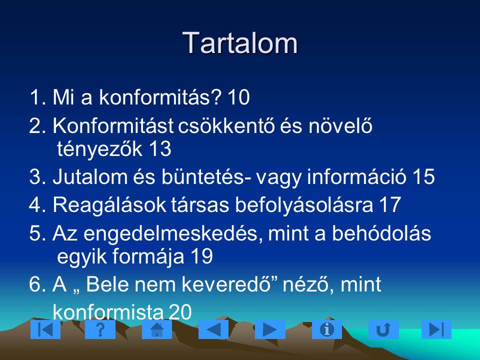 Tartalom 1. Mi a konformitás? 10 2. Konformitást csökkentő és növelő tényezők 13 3. Jutalom és büntetés- vagy információ 15 4. Reagálások társas befol