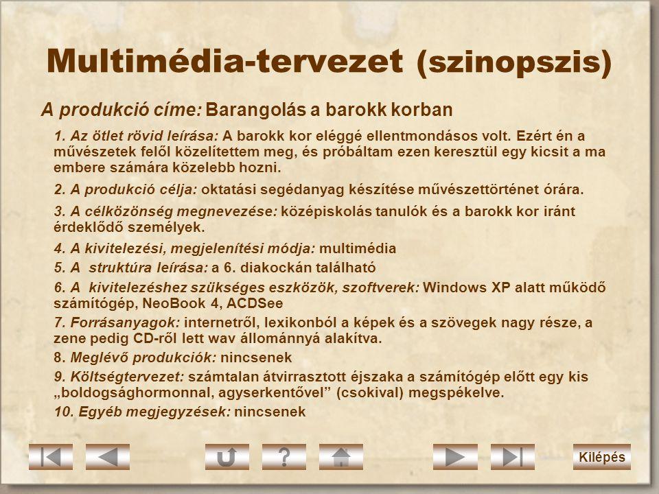 Saját multimédia értékelése VI. 9. Technikai kivitelezés: Zavarmentes kép- és hangmegjelenítés a jó minőségű forrásanyagok miatt. 10. Járulékos elemek