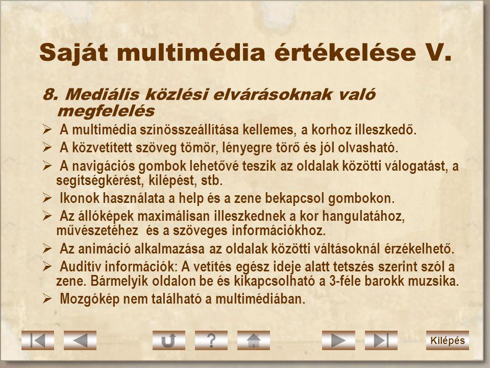 Saját multimédia értékelése IV. 6. Pedagógiai-didaktikai szempontok: A multimédia bemutató célja, hogy a célközönség egyszerre kapjon képi, zenei és s