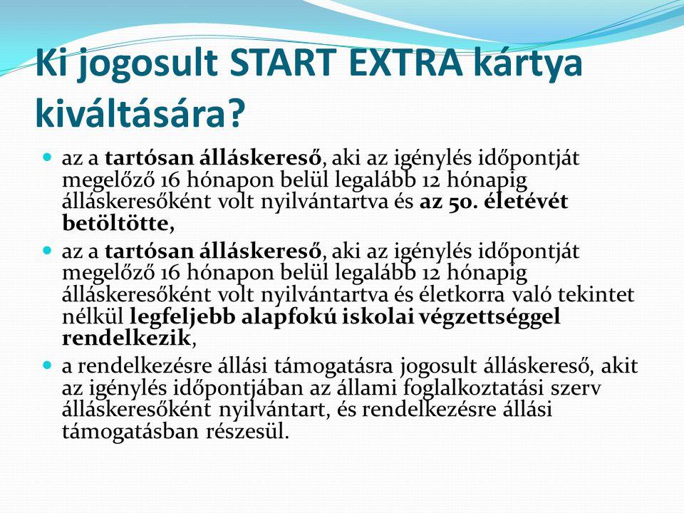 Ki jogosult START EXTRA kártya kiváltására? az a tartósan álláskereső, aki az igénylés időpontját megelőző 16 hónapon belül legalább 12 hónapig állásk