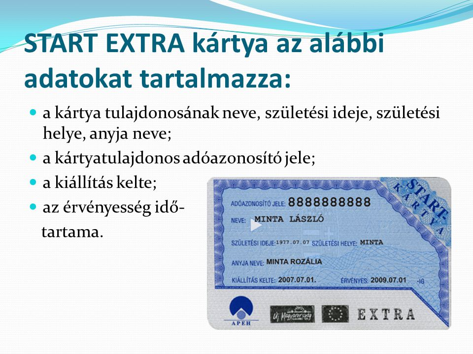 START EXTRA kártya az alábbi adatokat tartalmazza: a kártya tulajdonosának neve, születési ideje, születési helye, anyja neve; a kártyatulajdonos adóa
