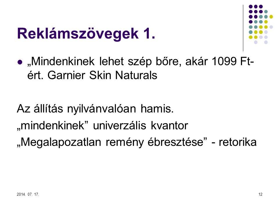 """2014. 07. 17.12 Reklámszövegek 1. """"Mindenkinek lehet szép bőre, akár 1099 Ft- ért. Garnier Skin Naturals Az állítás nyilvánvalóan hamis. """"mindenkinek"""""""