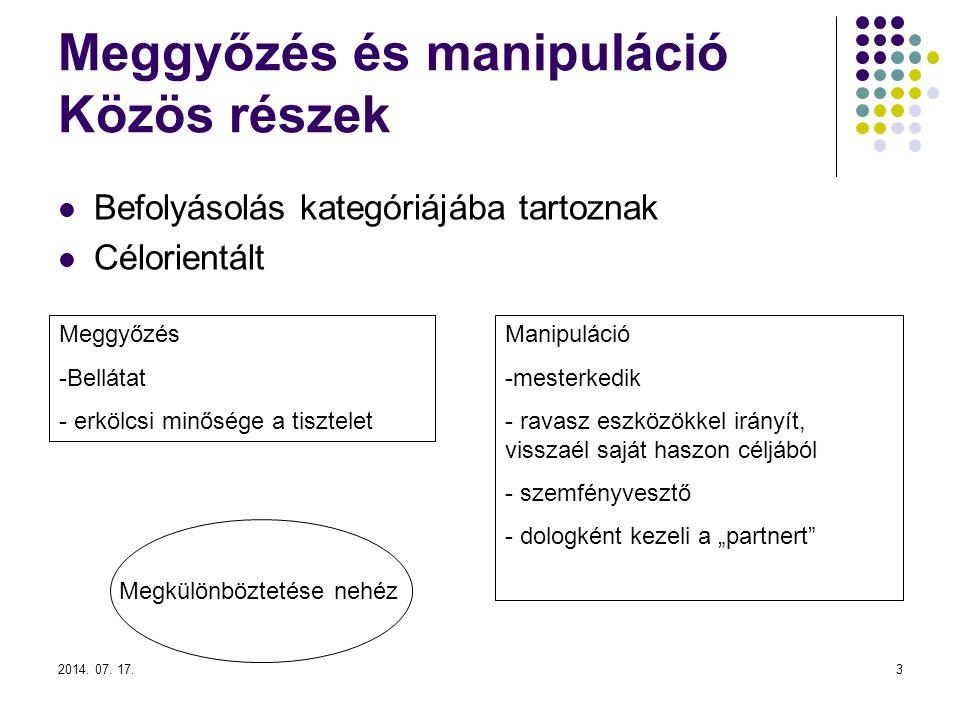 2014. 07. 17.3 Meggyőzés és manipuláció Közös részek Befolyásolás kategóriájába tartoznak Célorientált Meggyőzés -Bellátat - erkölcsi minősége a tiszt