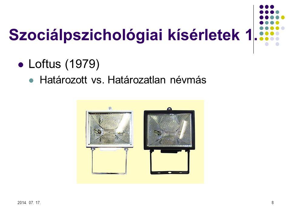 2014. 07. 17.8 Szociálpszichológiai kísérletek 1. Loftus (1979) Határozott vs. Határozatlan névmás