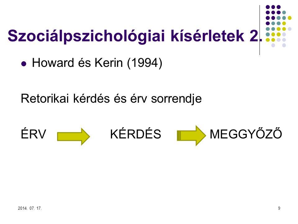 2014. 07. 17.9 Szociálpszichológiai kísérletek 2. Howard és Kerin (1994) Retorikai kérdés és érv sorrendje ÉRV KÉRDÉS MEGGYŐZŐ