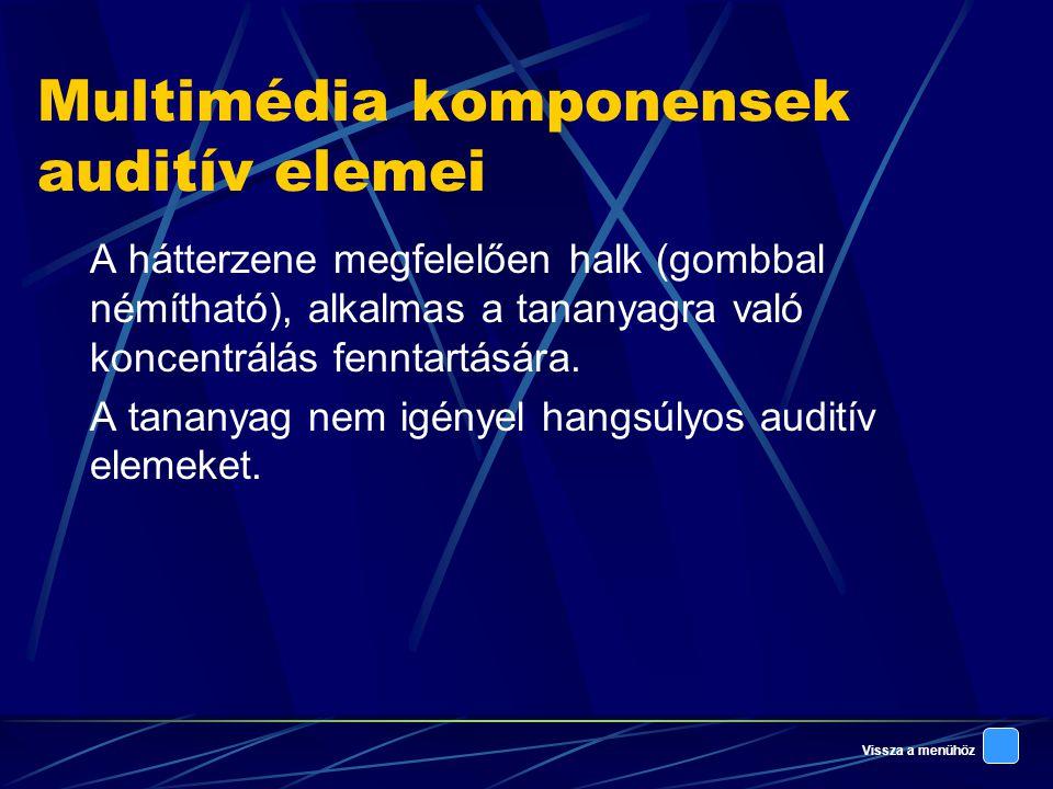 Vissza a menühöz Multimédia komponensek auditív elemei A hátterzene megfelelően halk (gombbal némítható), alkalmas a tananyagra való koncentrálás fenntartására.