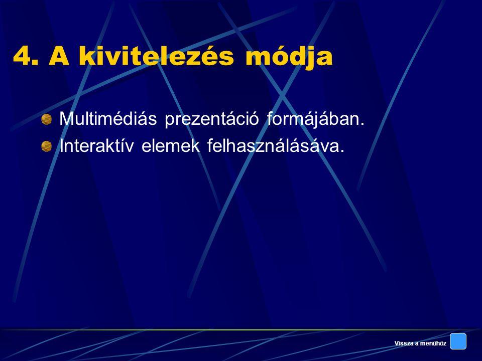 Vissza a menühöz 4.A kivitelezés módja Multimédiás prezentáció formájában.