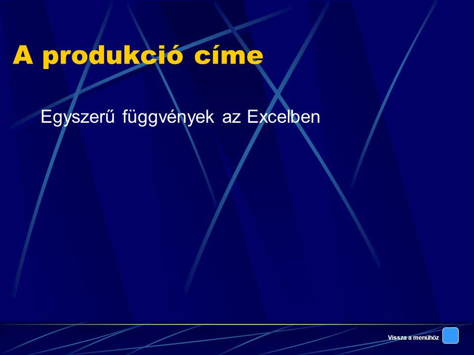 Vissza a menühöz A produkció címe Egyszerű függvények az Excelben