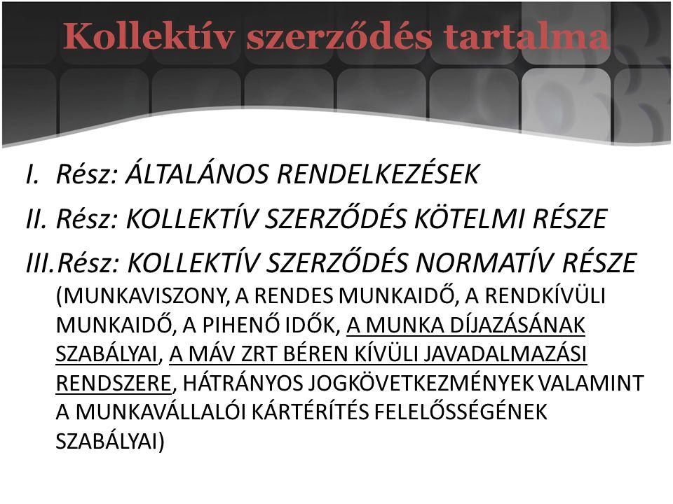 Kollektív szerződés tartalma I.Rész: ÁLTALÁNOS RENDELKEZÉSEK II.Rész: KOLLEKTÍV SZERZŐDÉS KÖTELMI RÉSZE III.Rész: KOLLEKTÍV SZERZŐDÉS NORMATÍV RÉSZE (