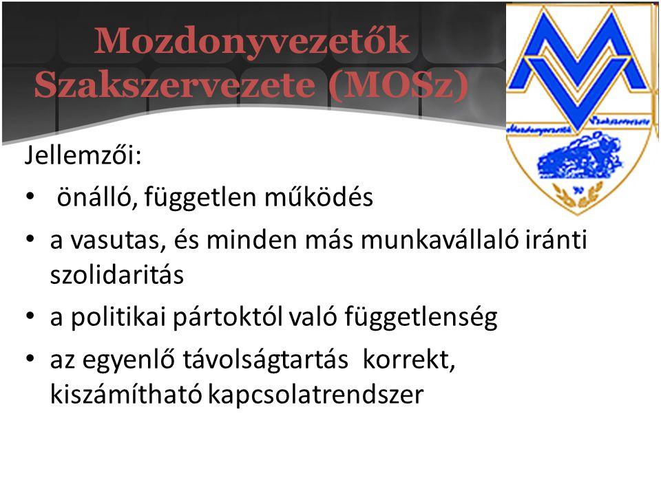 Mozdonyvezetők Szakszervezete (MOSz) Jellemzői: önálló, független működés a vasutas, és minden más munkavállaló iránti szolidaritás a politikai pártok