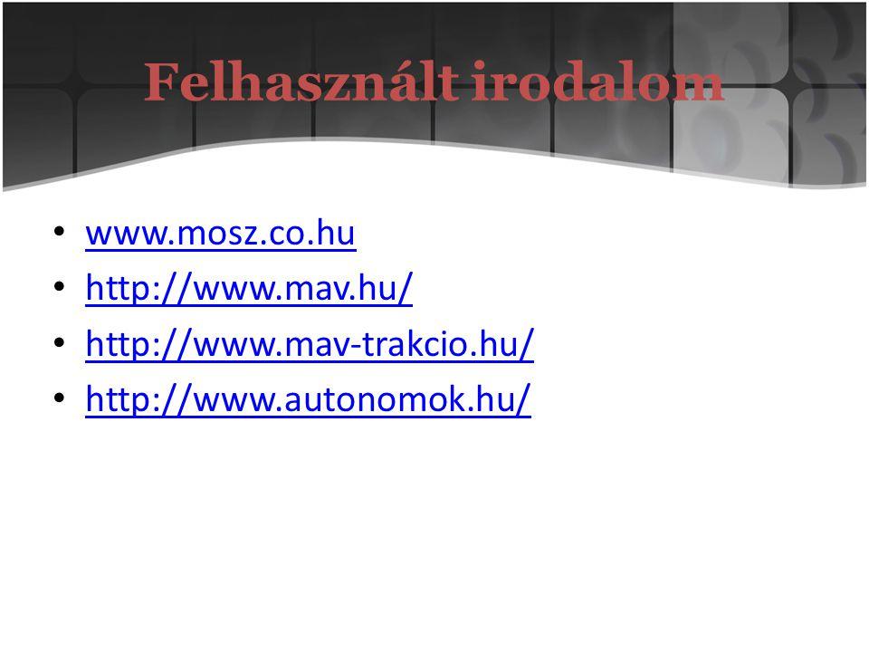 Felhasznált irodalom www.mosz.co.hu http://www.mav.hu/ http://www.mav-trakcio.hu/ http://www.autonomok.hu/