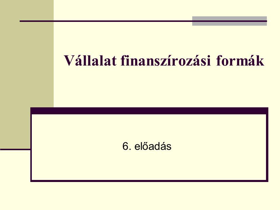 Vállalat finanszírozási formák 6. előadás