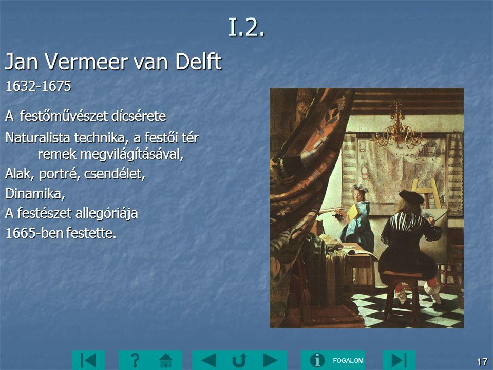 FOGALOM 17I.2. Jan Vermeer van Delft 1632-1675 A festőművészet dícsérete Naturalista technika, a festői tér remek megvilágításával, Alak, portré, csen