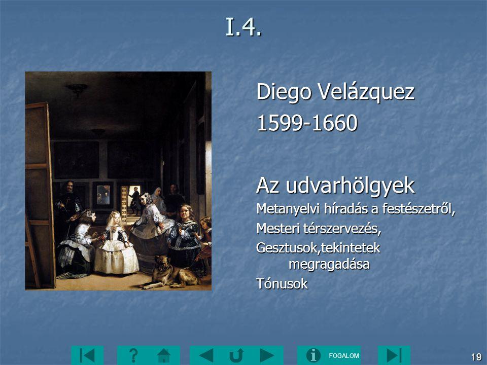 FOGALOM 19I.4. Diego Velázquez 1599-1660 Az udvarhölgyek Metanyelvi híradás a festészetről, Mesteri térszervezés, Gesztusok,tekintetek megragadása Tón