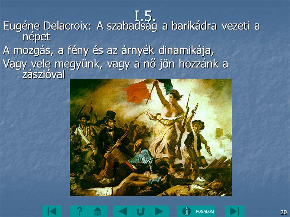 FOGALOM 20I.5. Eugéne Delacroix: A szabadság a barikádra vezeti a népet A mozgás, a fény és az árnyék dinamikája, Vagy vele megyünk, vagy a nő jön hoz