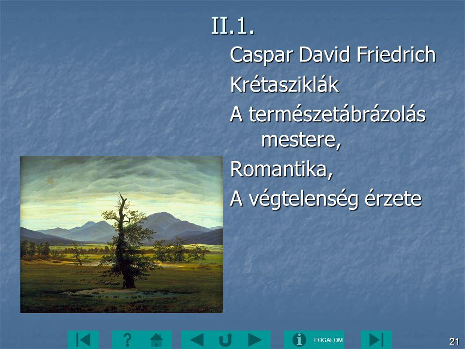 FOGALOM 21II.1. Caspar David Friedrich Krétasziklák A természetábrázolás mestere, Romantika, A végtelenség érzete