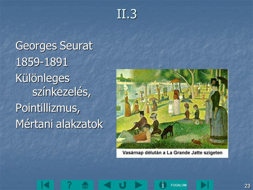 FOGALOM 23II.3 Georges Seurat 1859-1891 Különleges színkezelés, Pointillizmus, Mértani alakzatok