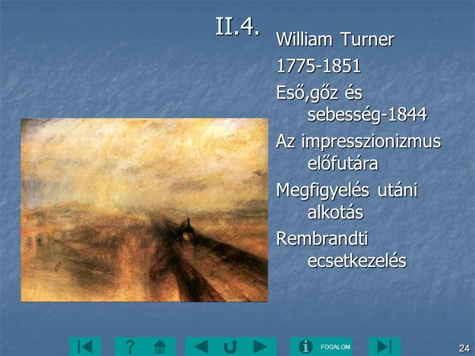 FOGALOM 24II.4. William Turner 1775-1851 Eső,gőz és sebesség-1844 Az impresszionizmus előfutára Megfigyelés utáni alkotás Rembrandti ecsetkezelés
