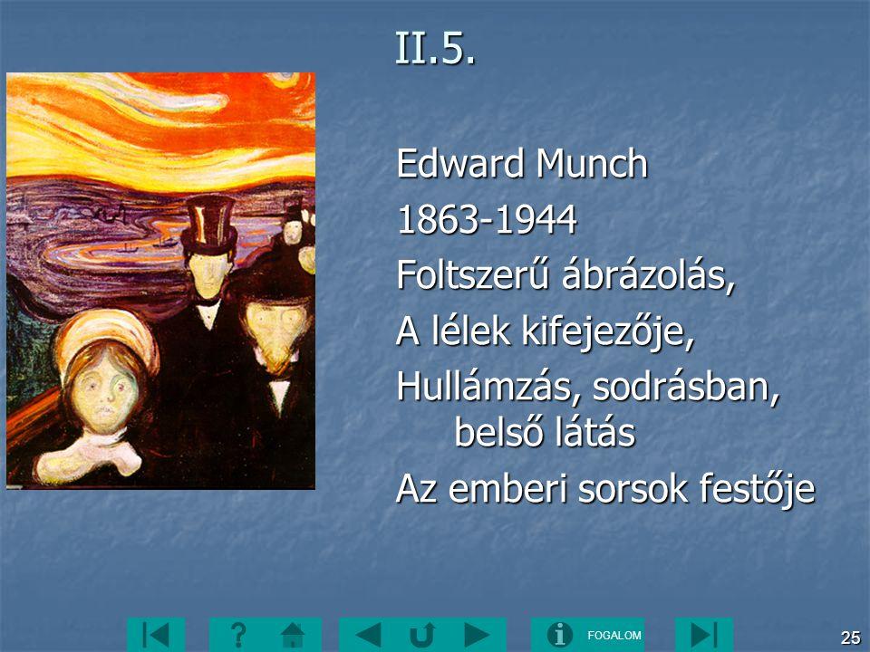 FOGALOM 25II.5. Edward Munch 1863-1944 Foltszerű ábrázolás, A lélek kifejezője, Hullámzás, sodrásban, belső látás Az emberi sorsok festője