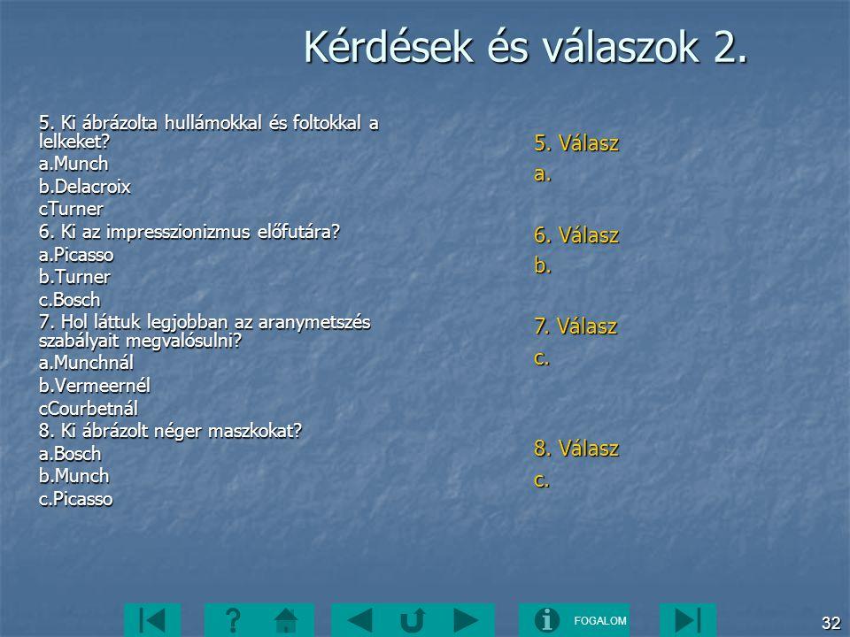 FOGALOM 32 Kérdések és válaszok 2. 5. Ki ábrázolta hullámokkal és foltokkal a lelkeket? a.Munchb.DelacroixcTurner 6. Ki az impresszionizmus előfutára?