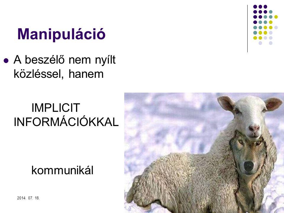 Manipuláció A beszélő nem nyílt közléssel, hanem IMPLICIT INFORMÁCIÓKKAL kommunikál 2014. 07. 18.2