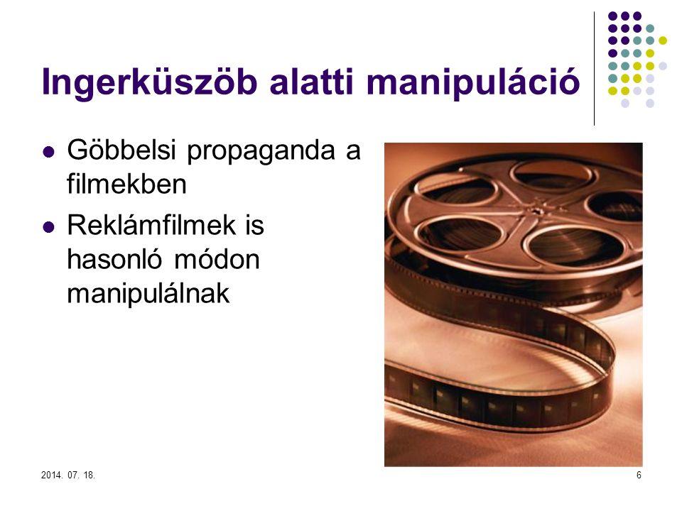 Ingerküszöb alatti manipuláció Göbbelsi propaganda a filmekben Reklámfilmek is hasonló módon manipulálnak 2014.
