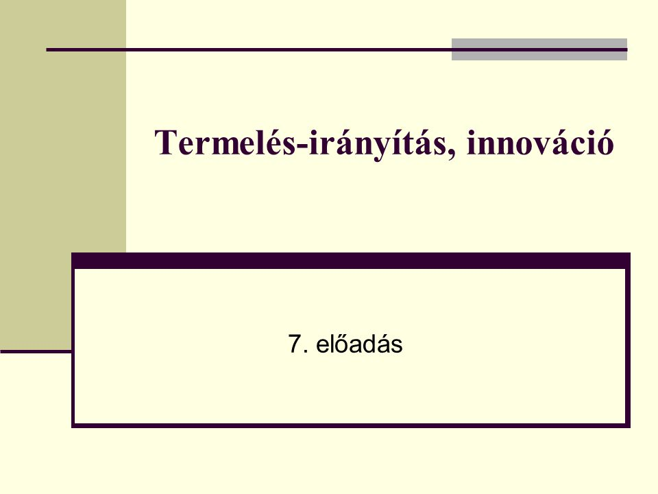 Termelés-irányítás, innováció 7. előadás