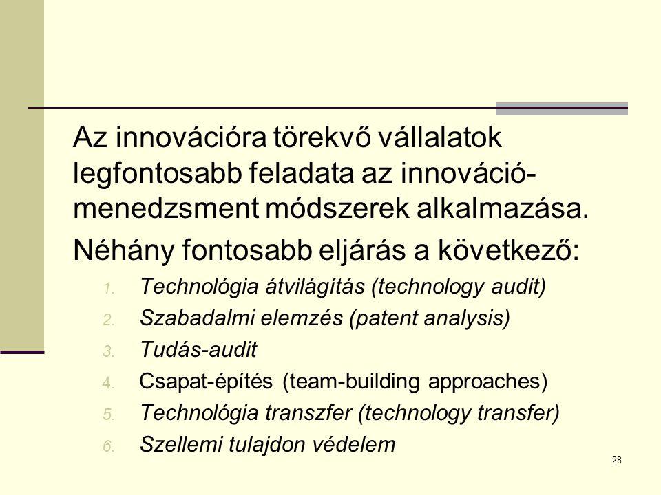 28 Az innovációra törekvő vállalatok legfontosabb feladata az innováció- menedzsment módszerek alkalmazása. Néhány fontosabb eljárás a következő: 1. T